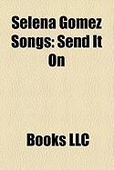 Selena Gomez Songs: Send It On, Naturally, Falling Down, Magic, Whoa Oh!, Cruella de Vil