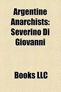 Argentine Anarchists: Severino Di Giovanni