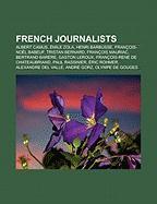 French Journalists: Albert Camus, Emile Zola, Henri Barbusse, Francois-Noel Babeuf, Tristan Bernard, Francois Mauriac, Bertrand Barere