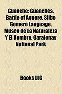 Guanche: Guanches, Battle of Aguere, Silbo Gomero Language, Museo de La Naturaleza y El Hombre, Garajonay National Park