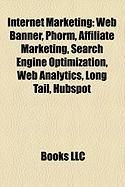 Internet Marketing: Web Banner, Phorm, Affiliate Marketing, Search Engine Optimization, Web Analytics, Long Tail, Hubspot