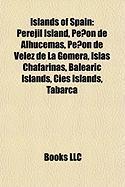 Islands of Spain: Perejil Island, Penon de Alhucemas, Penon de Velez de La Gomera, Islas Chafarinas, Balearic Islands, Cies Islands, Tab