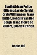 South African Police Officers: Jackie Selebi, Craig Williamson, Frank Dutton, Hendrik Van Den Bergh, Isaac Pierre de Villiers, Charles O'Brien