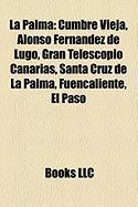La Palma: Cumbre Vieja, Alonso Fernandez de Lugo, Gran Telescopio Canarias, Santa Cruz de La Palma, Fuencaliente, El Paso
