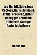 Les Six: Erik Satie, Jean Cocteau, Darius Milhaud, Francis Poulenc, Arthur Honegger, Germaine Tailleferre, Georges Auric, Louis