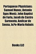 Portuguese Physicians: Samuel Nunez, Antonio Egas Moniz, John Baptist de Faria, Jacob de Castro Sarmento, Amilcar de Sousa, Joao-Maria Nabais