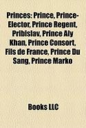 Princes: Prince, Prince-Elector, Prince Regent, Pribislav, Prince Aly Khan, Prince Consort, Fils de France, Prince Du Sang, Pri