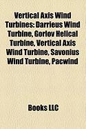 Vertical Axis Wind Turbines: Darrieus Wind Turbine, Gorlov Helical Turbine, Vertical Axis Wind Turbine, Savonius Wind Turbine, Pacwind