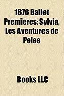 1876 Ballet Premieres: Sylvia, Les Aventures de Pelee