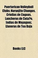 Puertorican Volleyball Clubs: Naranjito Changos, Criollas de Caguas, Lancheras de Cata O, Indias de Mayag EZ, Llaneras de Toa Baja