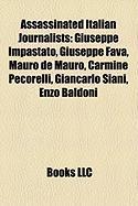 Assassinated Italian Journalists: Giuseppe Impastato, Giuseppe Fava, Mauro de Mauro, Carmine Pecorelli, Giancarlo Siani, Enzo Baldoni