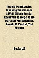 People from Sequim, Washington: Shannon J. Wall, Allison Brooks, Kevin Van de Wege, Jesse Marunde, Phil Woolpert, Donald M. Kendall, Tod Morgan