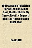 1991 Canadian Television Series Endings: Super Dave, the Hitchhiker, My Secret Identity, Degrassi High, Les Filles de Caleb, Night Heat