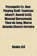 Persepolis F.C. Non-Playing Staff: Tomislav Ivkovi?, Hamid Estili, Masoud Boroumand, Theo de Jong, Marco Antonio Alvarez Ferreira