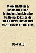 Mexican Albums: Mediocre, Dulce Tentacion, Jenni, Morbo, Lu, Reina, 15 Exitos de Juan Gabriel, Juntos Otra Vez, a Traves de Tus Ojos