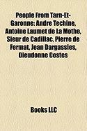 People from Tarn-Et-Garonne: Andre Techine, Antoine Laumet de La Mothe, Sieur de Cadillac, Pierre de Fermat, Jean Dargassies, Dieudonne Costes