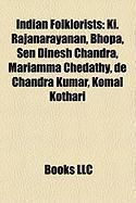 Indian Folklorists: KI. Rajanarayanan, Bhopa, Sen Dinesh Chandra, Mariamma Chedathy, de Chandra Kumar, Komal Kothari