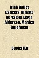 Irish Ballet Dancers: Ninette de Valois, Leigh Alderson, Monica Loughman