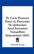 de Cassio Parmensi Poeta: AC Praesertim de Quibusdam Apud Suetonium Tranquillum Epigrammatis (1851) - Nicolas, Alexandre