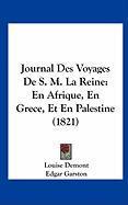 Journal Des Voyages de S. M. La Reine: En Afrique, En Grece, Et En Palestine (1821)