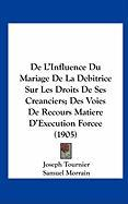 de L'Influence Du Mariage de La Debitrice Sur Les Droits de Ses Creanciers; Des Voies de Recours Matiere D'Execution Forcee (1905) - Tournier, Joseph; Morrain, Samuel