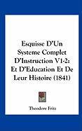 Esquisse D'Un Systeme Complet D'Instruction V1-2: Et D'Education Et de Leur Histoire (1841) - Fritz, Theodore