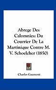 Abrege Des Calomnies: Du Courrier de La Martinique Contre M. V. Schoelcher (1850)
