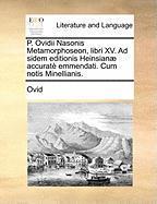 P. Ovidii Nasonis Metamorphoseon, Libri XV. Ad Sidem Editionis Heinsian] Accurat Emmendati. Cum Notis Minellianis.