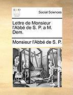 Lettre de Monsieur L'Abbe de S. P. A M. Dem. - Monsieur L'Abbe De S. P.