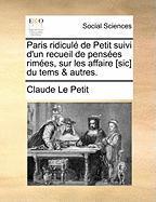 Paris Ridicule de Petit Suivi D'Un Recueil de Pensees Rimees, Sur Les Affaire [Sic] Du Tems & Autres.
