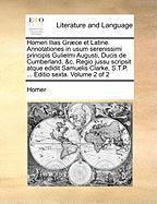Homeri Ilias Gr]ce Et Latine. Annotationes in Usum Serenissimi Principis Gulielmi Augusti, Ducis de Cumberland, &C. Regio Jussu Sc