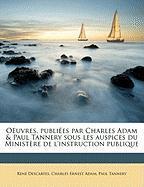 Oeuvres, Publiees Par Charles Adam & Paul Tannery Sous Les Auspices Du Ministere de L'Instruction Publique