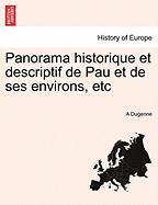 Panorama Historique Et Descriptif de Pau Et de Ses Environs, Etc - Dugenne, A.