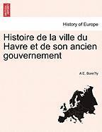 Histoire De La Ville Du Havre Et De Son Ancien Gouvernement