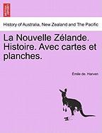La Nouvelle Z Lande. Histoire. Avec Cartes Et Planches.