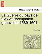 La Guerre du pays de Gex et l'occupation genevoise 1589-1601.