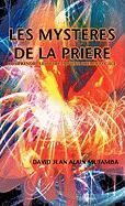Les Mysteres De La Priere/The Mysteries of Prayer: Comprendre Les Secrets D'une Priere Efficace/Understand the Secrets of Effective Prayer