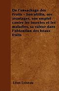 De l'ensachage des Fruits - Son utilite, ses avantages, son emploi contre les insectes et les maladies, sa valeur dans l'obtention des beaux fruits (French Edition)