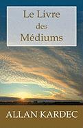 Le Livre des Médiums: Guide des médiums et des évocateurs contenant l'enseignement spécial des esprits Allan Kardec Author