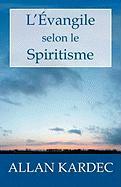 L'Évangile selon le Spiritisme: Explication des maximes morales du Christ, leur concordance avec le Spiritisme et leur application aux diverses positions de la vie.