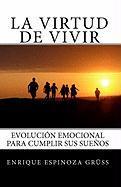 La Virtud de Vivir / Evolucion Emocional Para Cumplir sus Suenos / Life Coaching (Spanish Edition)