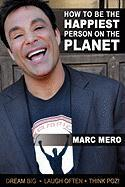 How To Be The Happiest Person On The Planet Marc Mero Author