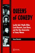 Queens of Comedy: Lucille Ball, Phyllis Diller, Carol Burnett, Joan Rivers, and the New Generation of Funny Women (Studies in Humor and Gender , Vol 2)
