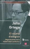 El Sujeto Dialogico.: Negociaciones de La Modernidad Conflictiva