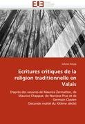 Ecritures critiques de la religion traditionnelle en Valais: D'après des oeuvres de Maurice Zermatten, de Maurice Chappaz, de Narcisse Praz et de Germain Clavien (Seconde moitié du XXème siècle)