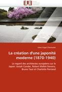 La création d'une japonité moderne (1870-1940): Le regard des architectes européens sur le Japon: Josiah Conder, Robert Mallet-Stevens, Bruno Taut et Charlotte Perriand (Omn.Univ.Europ.)