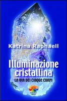 Illuminazione cristallina. La via dei cinque corpi