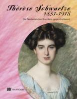 Thérèse Schwartze 1851-1918: de Nederlandse fine fleur geportretteerd