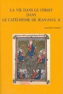 La Vie Dans Le Christ Dans Le Catechisme de Jean-Paul II (Bibliotheca Ephemeridum Theologicarum Lovaniensium, Band 235)