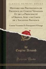 Histoire Des Protestants de Provence Du Comtat Venaissin Et de la Principaute D'Orange, Avec Une Carte de L'Ancienne Provence, Vol. 2 - Eugene Arnaud